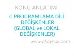 C Programlama Dili Değişkenler (Lokal ve Global Değişkenler)