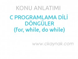 C programlama Dilinde Döngüler (for, while, do-while)