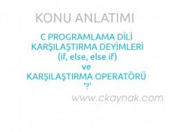 C Programlama Dili Karşılaştırma Deyimleri 1 (if, if-else ve Karşılaştırma Operatörü '?')