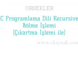 C Programlama Dili Recursive Bölme İşlemi (Çıkartma İşlemi ile) Örneği