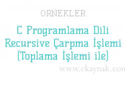 C Programlama Dili Recursive Çarpma İşlemi (Toplama İşlemi ile) Örneği